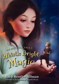 Whistle Bright Magic: A Nutfolk Tale