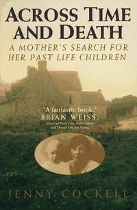 Across Time And Death: A Mother's Search For Her Past Life Children by Jenny Cockell - 1994