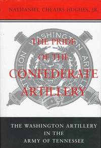 The Pride of the Confederate Artillery, The Washington Artillery in the Army of Tennessee