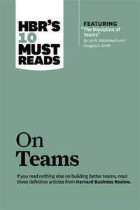 "HBR's 10 Must Reads on Teams (with featured article ""The Discipline of Teams,"" by..."