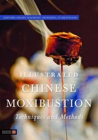 ILLUSTRATED CHINESE MOXIBUSTION: Techniques & Methods