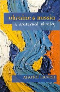 Ukraine and Russia: A Fraternal Rivalry [Paperback] Lieven, Anatol