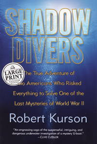 Shadow Divers: The True Adventure of Two Americans Who Risked Everything to Solve One of the Last Mysteries of World War II (Random House Large Print Nonfiction) by Robert Kurson - Hardcover - 2004-06-29 - from Ergodebooks and Biblio.com