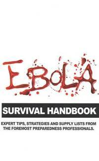 Ebola Survival Handbook: A Collection of Tips, Strategies, and Supply Lists From Some of the...