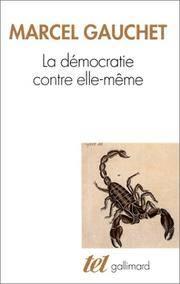 La Democratie contre elle-meme