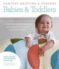 Comfort Knitting & Crochet: Babies & Toddlers: 50 Knit and Crochet Designs Using...