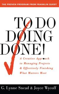 To Do Doing Done! : A Creative Approach to Managing Projects and Effectively Finishing What...