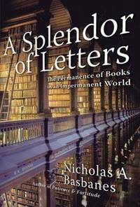 A Splendor of Letters : The Permanence of Books in an Impermanent World