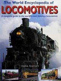 The Complete Book of Locomotives - a Comprehensive Guide to the World's Most Fabulous...