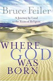 Where God Was Born: A Journey by Land to the Roots of Religion