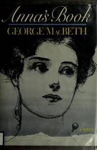 Anna's Book by  George MacBeth - 1st US Printing - 1983 - from Willis Monie Books - ABAA and Biblio.com