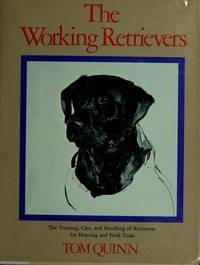 Working Retrievers: The Training, Care, And Handling Of Retrievers For Hunting And Field Trials