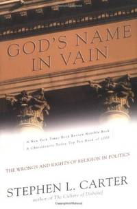 God's Name in Vain: The Wrongs and Rights of Religion in Politics