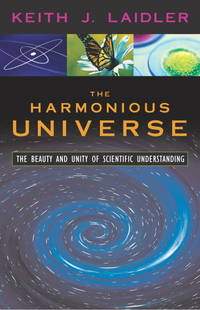 The Harmonious Universe: The Beauty and Unity of Scientific Understanding by Laidler, Keith J - 2004