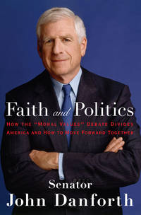 "Faith and Politics. How the ""Moral Values"" Debate Divides America and How to Move..."