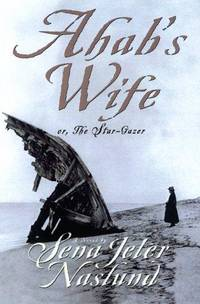 Ahab's Wife : Or The Star-Gazer by  Sena Jeter Naslund - Signed First Edition - 1999 - from Fred Lowrance Books  and Biblio.com
