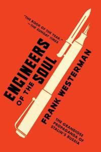 Engineers of the Soul: The Grandiose Propaganda of Stalin's Russia