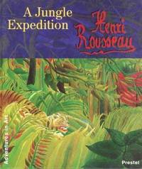 Henri Rousseau: A Jungle Expedition (Adventures in Art (Prestel))