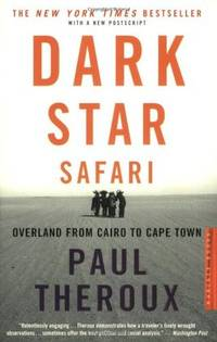 Dark Star Safari: Overland from Cairo to Cape Town by  Paul Theroux - Paperback - 1st Edition 1st Printing ; full # line - 2004 - from Heidelberg Books (SKU: 000572)