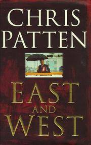 East and West: China, Power and the Future of Asia by  Chris Patten - Hardcover - from BE INSPIRED and Biblio.co.uk