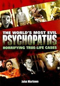 World's Most Evil Psychopaths: Horrifying True-Life Cases