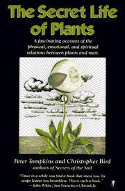 The Secret Life of Plants: A Fascinating Account of the Physical, Emotional, and Spiritual Relations Between Plants and Man by Peter Tompkins; Christopher Bird - 1989