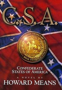 C.S.A. Confederate States of America. A Novel