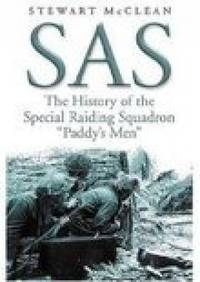 SAS the History of the Special Raiding Squadron - 'Paddy's Men'