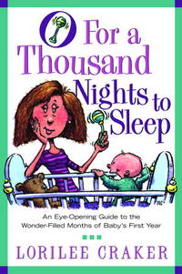 O for a Thousand Nights to Sleep: An Eye-Opening Guide to the Wonder-Filled Months of Baby's...