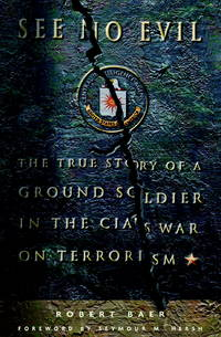 See No Evil: The True Story of a Ground Soldier in the Cia;s War on Terrorism by  Robert - Foreword by Seymour M. Hersh Baer - 1st Edition - 2002 - from Marvin Minkler Modern First Editions and Biblio.com