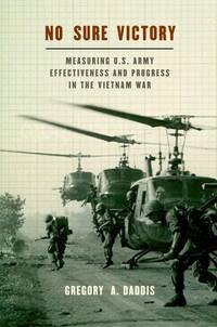 No Sure Victory: Measuring U.S. Army Effectiveness and Progress in the Vietnam War