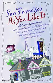 San Francisco As You Like It: 23 Tailor-Made Tours for Culture Vultures, Shopaholics, Neo-Bohemians, Famished Foodies, Savvy Natives & Everyone Else by Wach, Bonnie - 2004-07-09