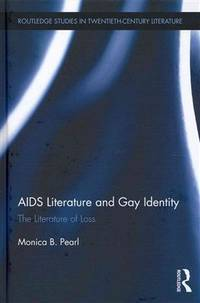 AIDS literature and gay identity; the literature of loss. (Routledge studies in twentieth-century...
