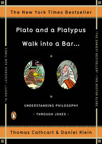Plato and a Platypus Walk into a Bar . . .: Understanding Philosophy Through Jokes by  Daniel  Thomas; Klein - Paperback - Signed First Edition - 2008 - from Walther's Books (SKU: 006485)