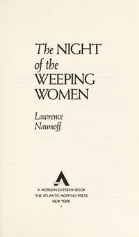 THE NIGHT OF THE WEEPING WOMEN By LAWRENCE NAUMOFF 1988 First Printing