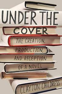 Under the Cover: The Creation, Production, and Reception of a Novel (Princeton Studies in...