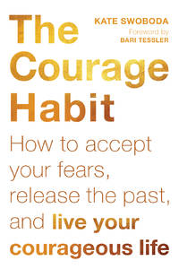 COURAGE HABIT: How To Accept Your Fears, Release The Past & Live Your Courageous Life