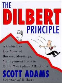 The Dilbert Principle: A Cubicles's Eye View of Bosses, Meetings,  Management Fads & Other Workplace Afflictions