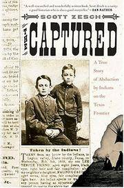 THE CAPTURED. A True Story of Abduction by Indians on the Texas Frontier