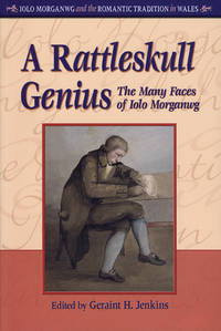 A Rattleskull Genius: The Many Faces of Iolo Morganwg (University of Wales Press - Iolo Morganwg...