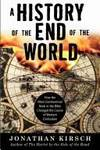 A History of the End of the World: How the Most Controversial Book in the Bible Changed the Course of Western Civilization by  Jonathan Kirsch - Paperback - 2007 - from Dan A.Domike and Biblio.com