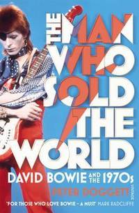 The Man Who Sold The World: David Bowie And The 1970s by  Peter Doggett - Paperback - 2012 - from Books and Beans and Biblio.co.uk