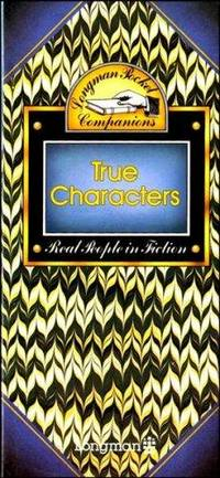 True Characters: Real People in Fiction.