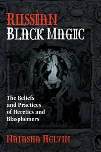 RUSSIAN BLACK MAGIC: The Beliefs & Practices Of Heretics & Blasphemers