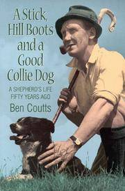 A Stick, Hill Boots and a Good Collie Dog : A Shepherd's Life Fifty Years Ago