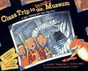 Class Trip to the Spooky Museum: A Hair-Raising Lift-the-Flap Tour