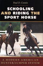 Schooling and Riding the Sport Horse by  Paul D Cronin - 1st - 2004 - from AardBooks and Biblio.com