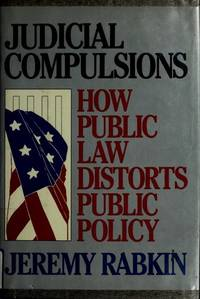 JUDICIAL COMPULSIONS: HOW PUBLIC LAW DISTORTS PUBLIC POLICY