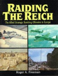 RAIDING THE REICH - The Allied Strategic Bombing Offensive in Europe