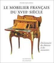 LE MOBILIER FRANCAIS DU XVIII SIECLE - DICTIONNAIRE DES EBENISTES ET DES MENUISIERS